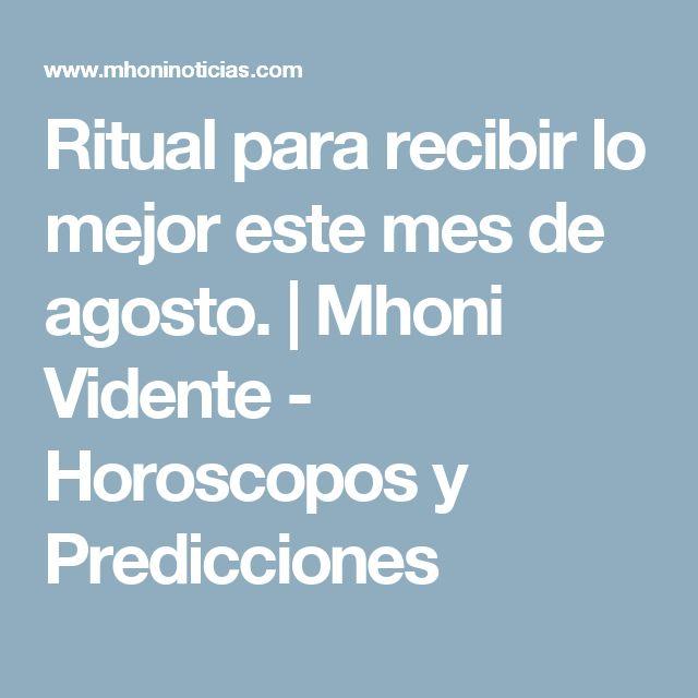 Ritual para recibir lo mejor este mes de agosto.           |            Mhoni Vidente - Horoscopos y Predicciones