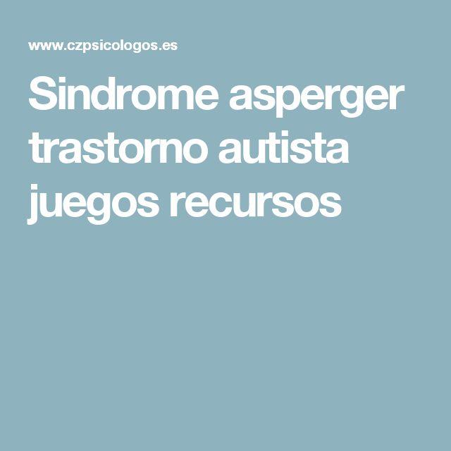 Sindrome asperger trastorno autista juegos recursos