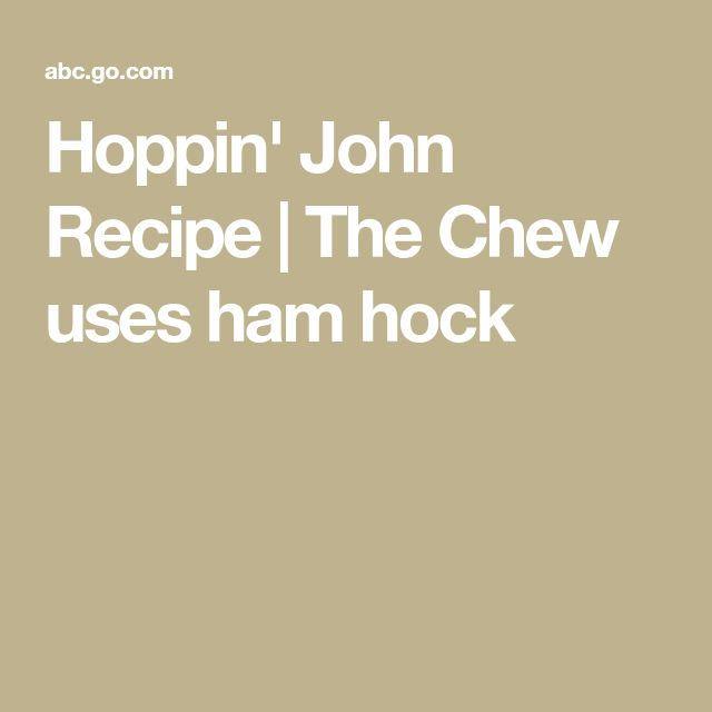 Hoppin' John Recipe | The Chew  uses ham hock