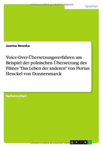 """Voice-Over-Übersetzungsverfahren am Beispiel der polnischen Übersetzung des Filmes """"Das Leben der anderen"""" von Florian Henckel von Donnersmarck von Joanna Newska http://www.amazon.de/dp/3640949439/ref=cm_sw_r_pi_dp_.M-avb1AG3W31"""