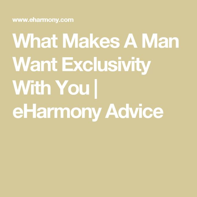 what makes a man want exclusivity with you
