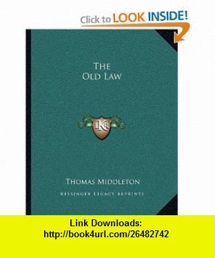 The Old Law (9781162703756) Thomas Middleton , ISBN-10: 116270375X  , ISBN-13: 978-1162703756 ,  , tutorials , pdf , ebook , torrent , downloads , rapidshare , filesonic , hotfile , megaupload , fileserve