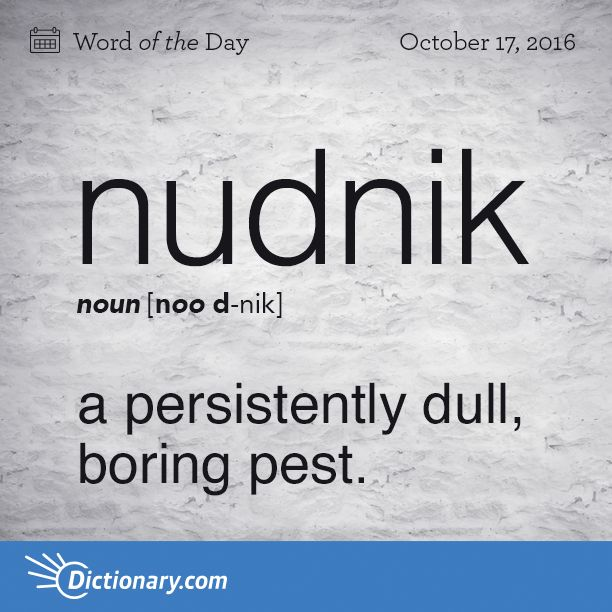 Today's Word of the Day is nudnik. Learn its definition, pronunciation, etymology and more. Join over 19 million fans who boost their vocabulary every day.