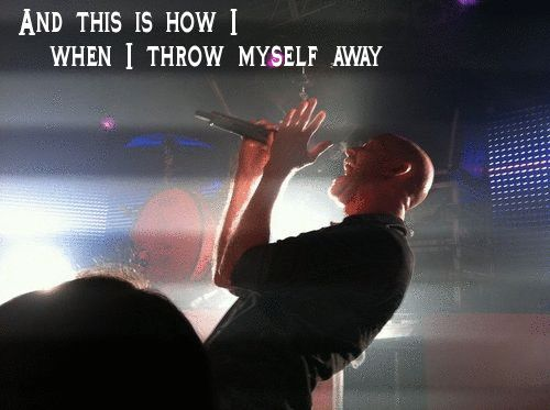 """[GIF] """"And this is how I [disappear] when I throw myself away,"""" -- """"Breathe Into Me"""" by Red"""