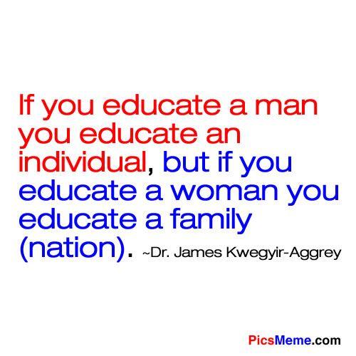 Essay: Teach man and you teach individual, teach woman and you teach generation