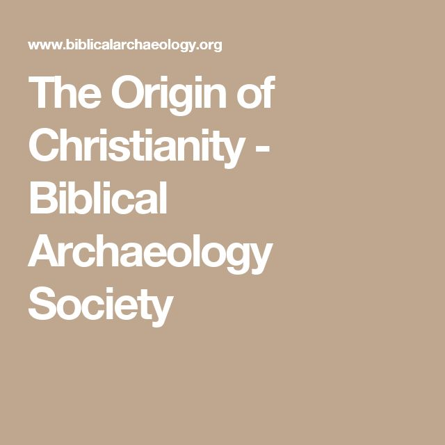 The Origin of Christianity - Biblical Archaeology Society