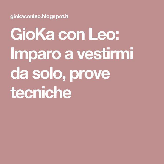 GioKa con Leo: Imparo a vestirmi da solo, prove tecniche