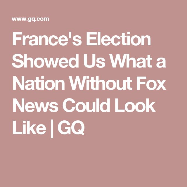 France's Election Showed Us What a Nation Without Fox News Could Look Like | GQ