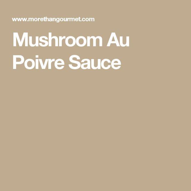 Mushroom Au Poivre Sauce