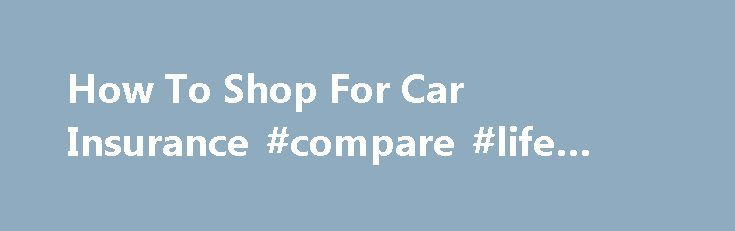 How To Shop For Car Insurance #compare #life #insurance http://nef2.com/how-to-shop-for-car-insurance-compare-life-insurance/  #car insurance on line # Car insurance policies are priced on six different coverage areas. All six prongs influence the price you pay. In case you had any doubt: it is illegal to drive a car without car insurance. According to the Insurance Information Institute, each of the 50 U.S. states have different laws concerning...