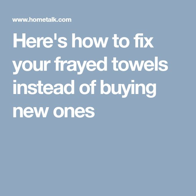 Here's how to fix your frayed towels instead of buying new ones