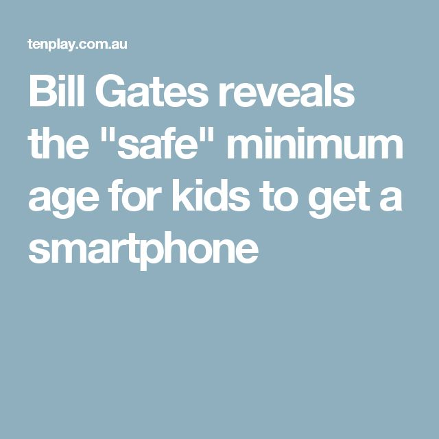 "Bill Gates reveals the ""safe"" minimum age for kids to get a smartphone"