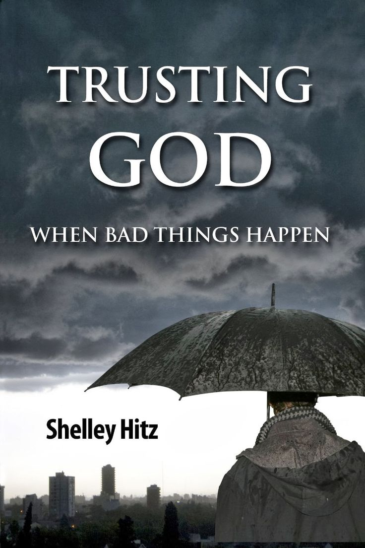 Trusting God When Bad Things Happen By Shelley Hitz #trustinggod Trusting  God In The Midst
