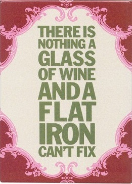 There's nothing a glass of wine and a flat iron can't fix. #hairstylist #quotes