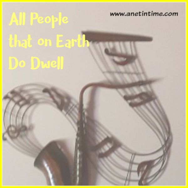 All People that on earth, do dwell. One of the oldest hymns. http://www.anetintime.ca/2017/09/hymn-study-all-people-that-on-earth-do.html