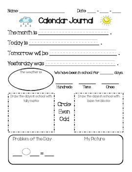 Have your first graders fill out this calendar journal page with you as you do Calendar Math. Topics covered: Days of the Week, Months, Weather, Days in School, Place Value, Tally Marks, Base Ten Place Value, Even/Odd Numbers, Problem of the Day - can be either addition or subtraction!