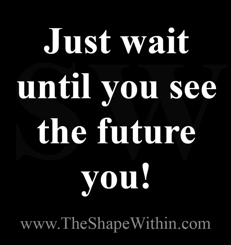 Just wait until you see the future you- Weight loss motivational quotes | Start your weight loss journey at TheShapeWithin.com