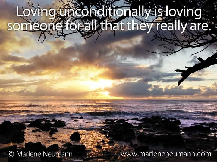 Loving unconditionally is loving someone for all that they really are... Love Marlene Inspirational quotes by Marlene Neumann. Photographer, teacher, author, philanthropist, philosopher. Marlene shares her own personal quotations from her insights, teachings and travels. Order your pack of Inspirational Cards! www.marleneneumann.com