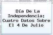 http://tecnoautos.com/wp-content/uploads/imagenes/tendencias/thumbs/dia-de-la-independencia-cuatro-datos-sobre-el-4-de-julio.jpg 4 de julio. Día de la Independencia: cuatro datos sobre el 4 de julio, Enlaces, Imágenes, Videos y Tweets - http://tecnoautos.com/actualidad/4-de-julio-dia-de-la-independencia-cuatro-datos-sobre-el-4-de-julio/