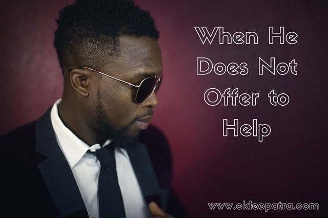 When He Does Not Offer to Help