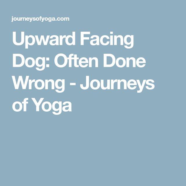 Upward Facing Dog: Often Done Wrong - Journeys of Yoga
