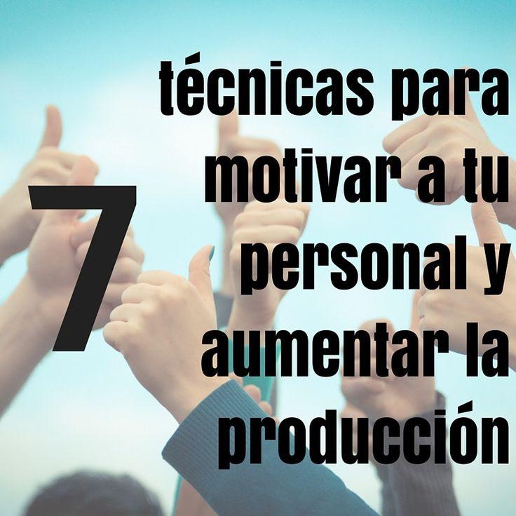 7 técnicas para motivar a tu personal y aumentar la producción