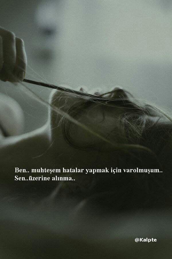 Ben.. muhteşem hatalar yapmak için var olmuşum..  Sen.. üzerine alınma..  - Oğuz…
