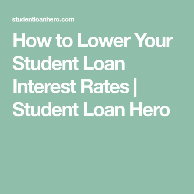 How to Lower Your Student Loan Interest Rates | Student Loan Hero