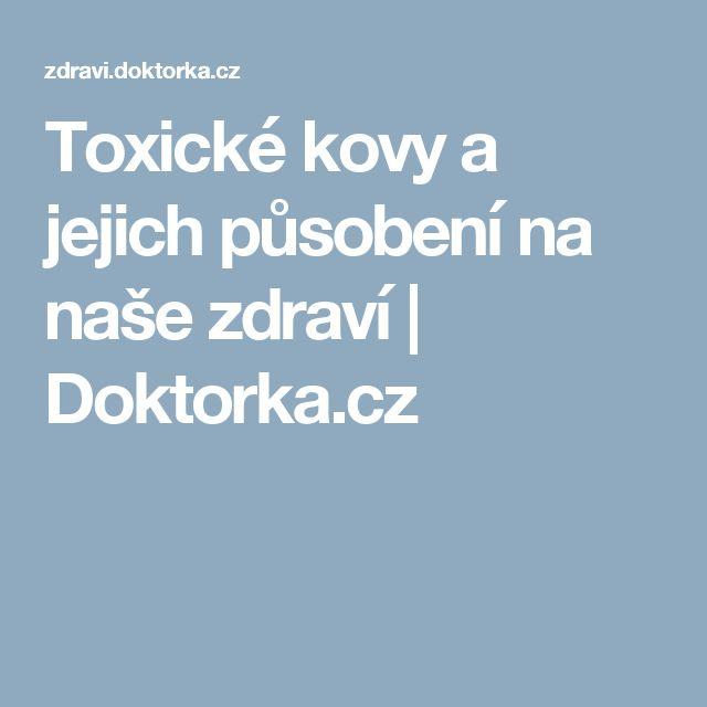 Toxické kovy a jejich působení na naše zdraví   Doktorka.cz