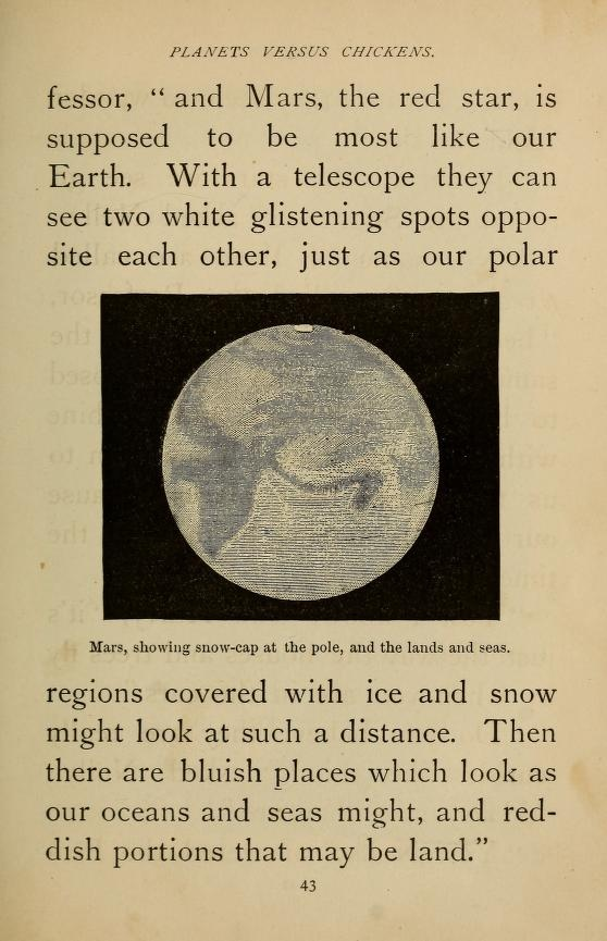 """and Mars, the red star, is supposed to be most like our Earth."" ""there are bluish places which look as our oceans and seas might, and redish portions that may be land"" ""O, I wounder if anybody lives on Mars, and looks over at our Earth!"" 43.1878  ""Overhead; or, What Harry and Nelly discovered in the heavens"""