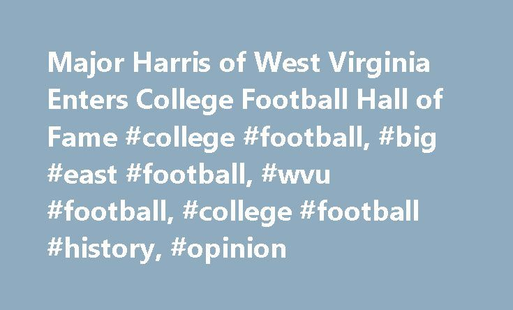 Major Harris of West Virginia Enters College Football Hall of Fame #college #football, #big #east #football, #wvu #football, #college #football #history, #opinion http://texas.remmont.com/major-harris-of-west-virginia-enters-college-football-hall-of-fame-college-football-big-east-football-wvu-football-college-football-history-opinion/  # Major Harris of West Virginia Enters College Football Hall of Fame This past weekend, Major Harris, one of the greatest players in Mountaineer history, was…