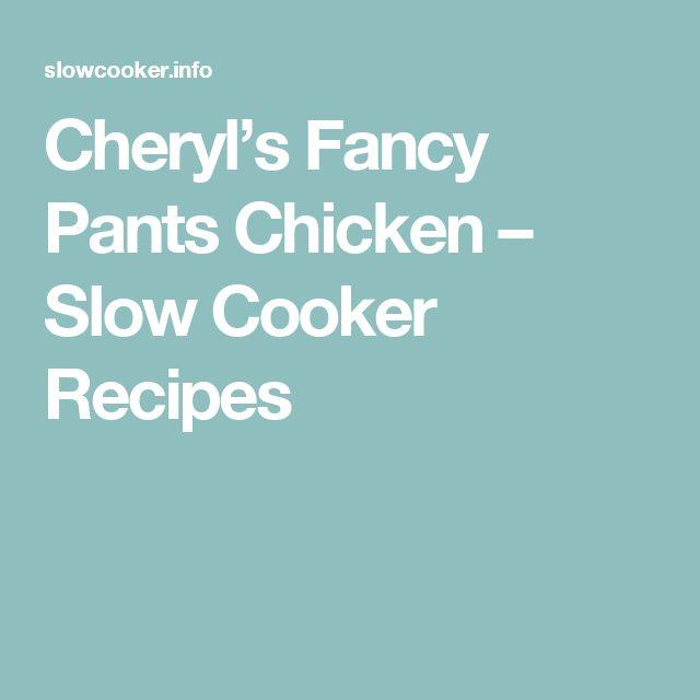 Cheryl's Fancy Pants Chicken – Slow Cooker Recipes