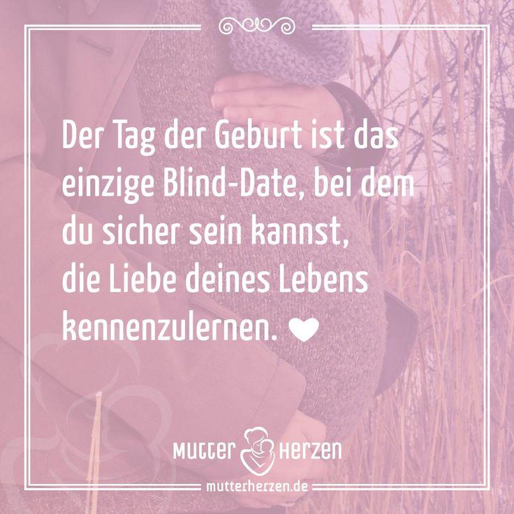Spruch: Der Tag der Geburt ist das einzige Blind-Date, bei dem du sicher sein kannst, die Liebe deines Lebens kennenzulernen.