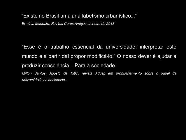 """""""Existe no Brasil uma analfabetismo urbanístico..."""" Ermínia Maricato, Revista Caros Amigos, Janeiro de 2013 """"Esse é o trab..."""