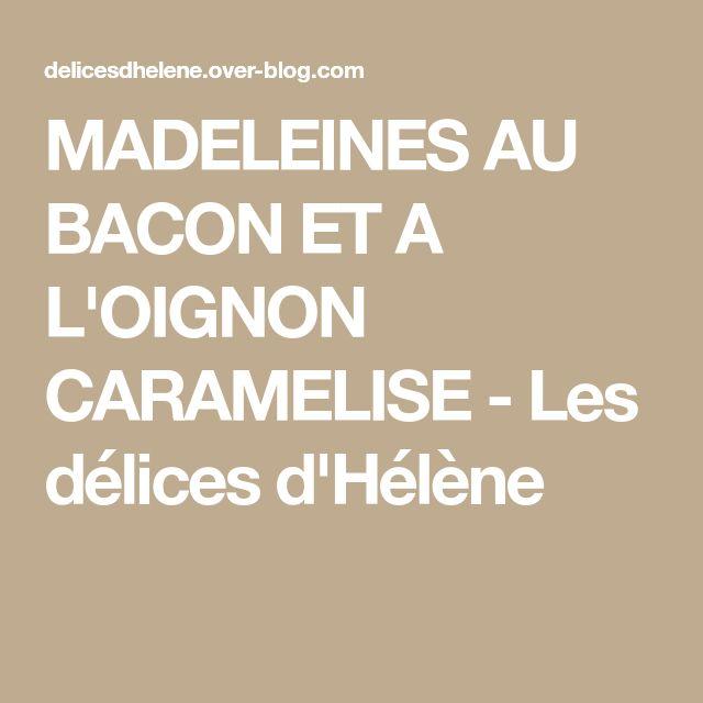 MADELEINES AU BACON ET A L'OIGNON CARAMELISE - Les délices d'Hélène