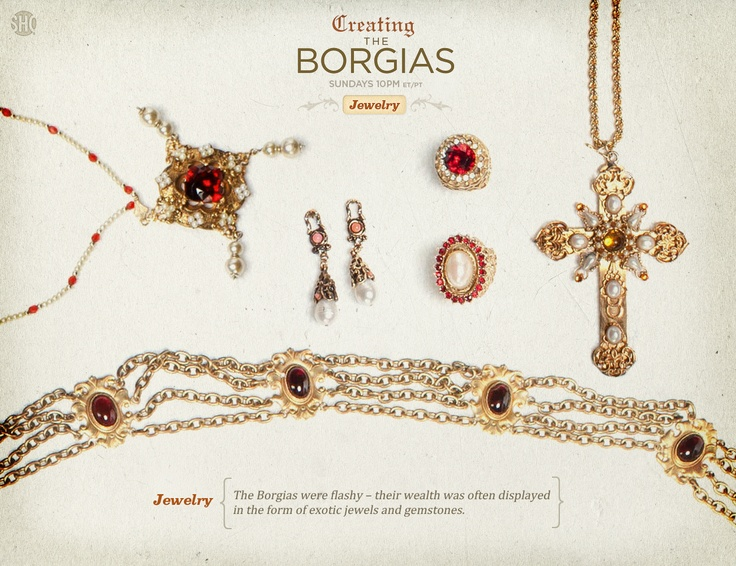 The Borgias were flashy - their wealth was often displayed in the form of exotic jewels and gemstones.