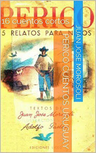 Perico cuentos Uruguay: 16 cuentos cortos (Spanish Edition) by Juan Jose Morosoli, http://www.amazon.com/dp/B00QEDGHZE/ref=cm_sw_r_pi_dp_gK9Eub1M5RA3K