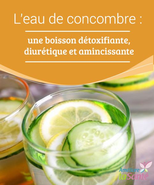 L'eau de #concombre : une boisson #détoxifiante, diurétique et amincissante   Dans cet article, nous allons partager avec vous les incroyables #propriétés du concombre et la recette d'une #boisson spéciale pour détoxifier le corps.