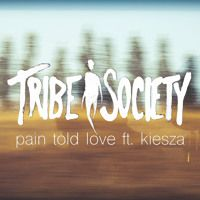 Pain Told Love (feat. Kiesza) by Tribe Society on SoundCloud