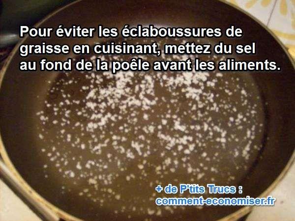 Heureusement, il existe un truc simple pour cuisinier sans faire d'éclaboussures. Il suffit d'utiliser du sel.  Découvrez l'astuce ici : http://www.comment-economiser.fr/cuire-aliments-poele-sans-eclaboussures.html?utm_content=buffer3c9ed&utm_medium=social&utm_source=pinterest.com&utm_campaign=buffer