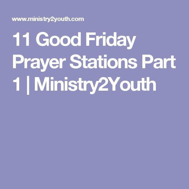 11 Good Friday Prayer Stations Part 1  |   Ministry2Youth