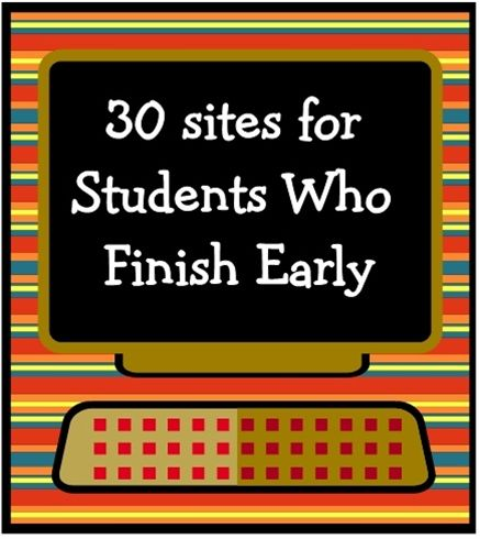 Check out this list for 30 websites for students who finish early on the computer.