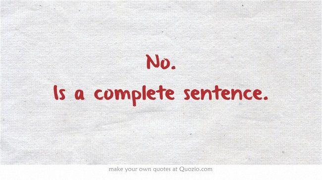 No Is A Complete Sentence Quote: Ƹ̴Ӂ̴Ʒ ℐnkspiration Ƹ̴Ӂ̴Ʒ