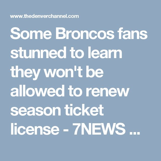 Some Broncos fans stunned to learn they won't be allowed to renew season ticket license - 7NEWS Denver TheDenverChannel.com