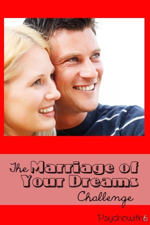 Week 7: The Marriage of Your Dreams Challenge - Psychowith6 | Psychowith6