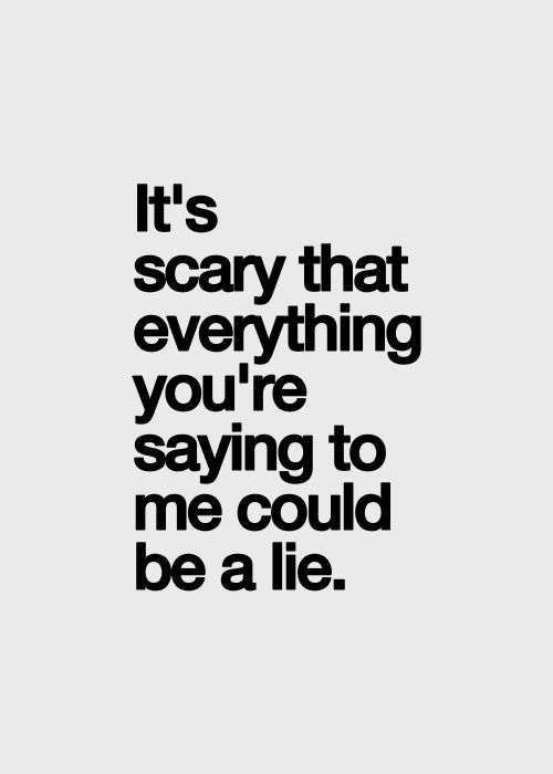 Which is exactly why we had to breakup because I could no longer trust anything you said. Everything you ever told me was a complete and utter lie.