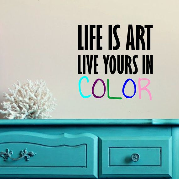 Check out this item in my Etsy shop https://www.etsy.com/listing/265239448/life-is-art-live-yours-in-color-wall