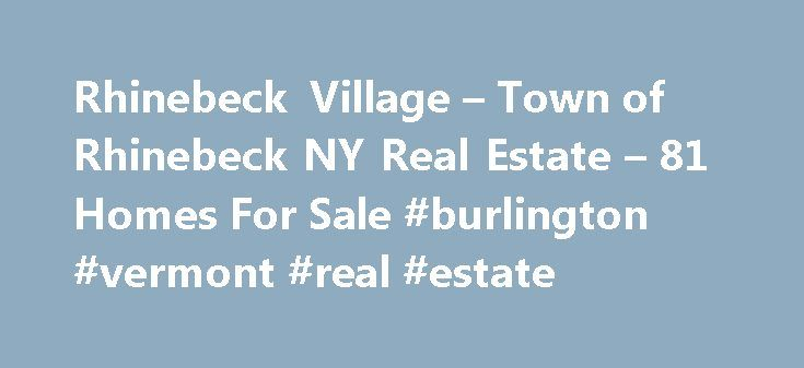 Rhinebeck Village – Town of Rhinebeck NY Real Estate – 81 Homes For Sale #burlington #vermont #real #estate http://real-estate.remmont.com/rhinebeck-village-town-of-rhinebeck-ny-real-estate-81-homes-for-sale-burlington-vermont-real-estate/  #rhinebeck ny real estate # Rhinebeck Village – Town of Rhinebeck NY Real Estate For Sale By Agent By Owner New Construction Foreclosures These properties are currently listed for sale. They are owned by a bank or a lender who took ownership through…