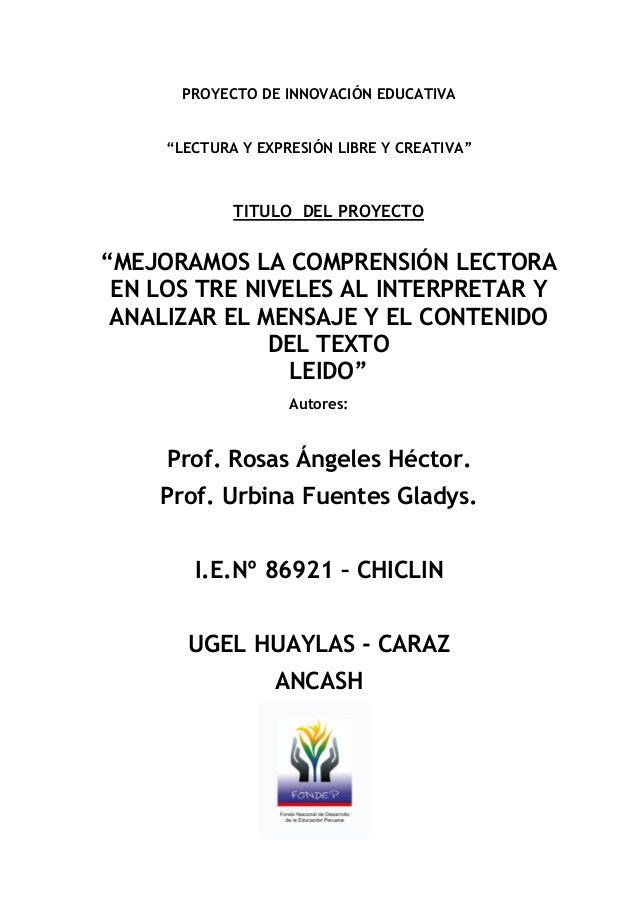 """PROYECTO DE INNOVACIÓN EDUCATIVA     """"LECTURA Y EXPRESIÓN LIBRE Y CREATIVA""""             TITULO DEL PROYECTO""""MEJORAMOS LA C..."""