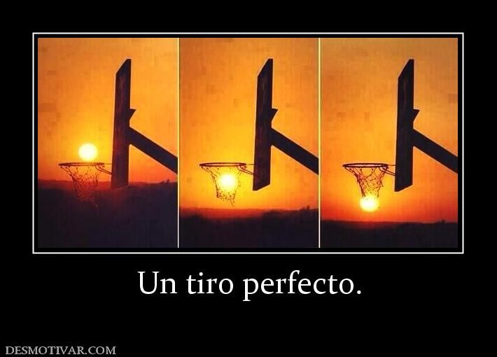 Un tiro perfecto.